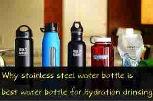 Why stainless steel water bottle is best water bottle for hydration drinking