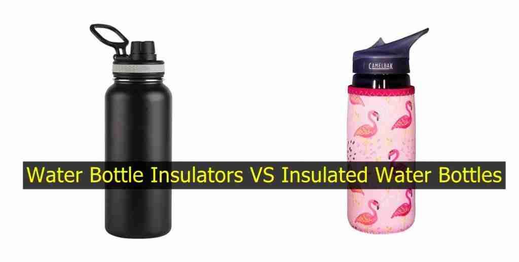 Water Bottle Insulators VS Stainless Steel Insulated Water Bottles