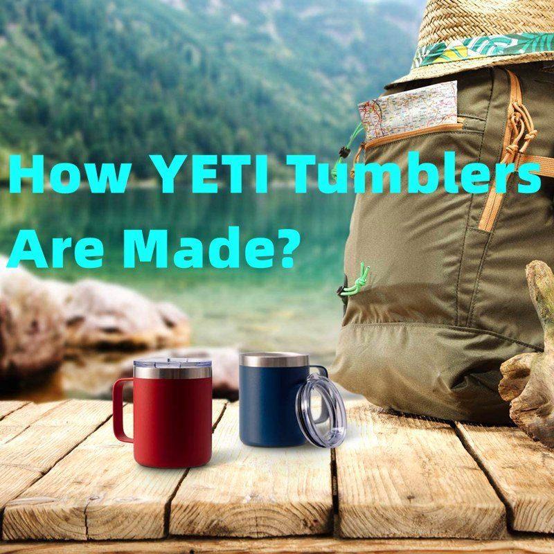 How are Yeti tumblers made?